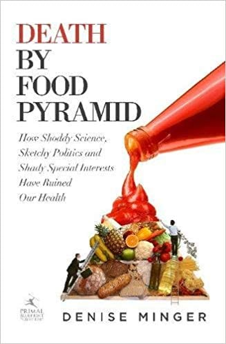 Death by Food Pyramid How Shoddy Science, Sketchy Politics and Shady Special Interests Have Ruined Our Health
